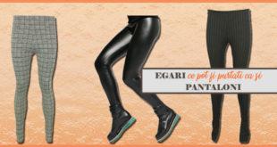 Egari ce pot fi purtati ca si pantaloni - Sfaturile noastre