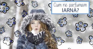 Cum ne parfumam iarna? - Body & Skin